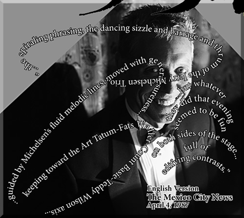Photo of Jerry Michelsen, smiling at a grand piano. Swirling around the photo are words from a nineteen eighty-seven Mexico City review of the Jerry Michelsen Trio. The dancing sizzle and barrage of the Jerry Michelsen Trio. Whatever they did that evening seemed to be fun on both sides of the stage.